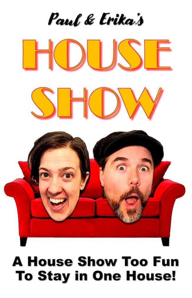 Paul & Erika's House Show