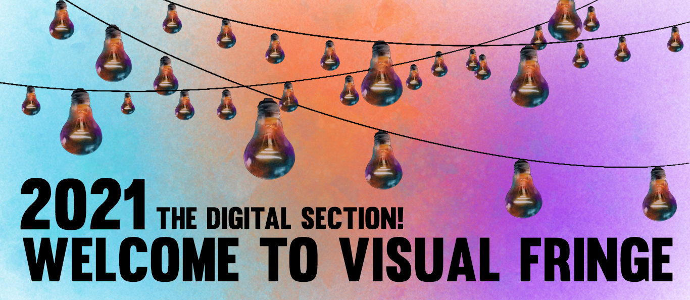 2021 The Digital Section! Welcome to Visual Fringe