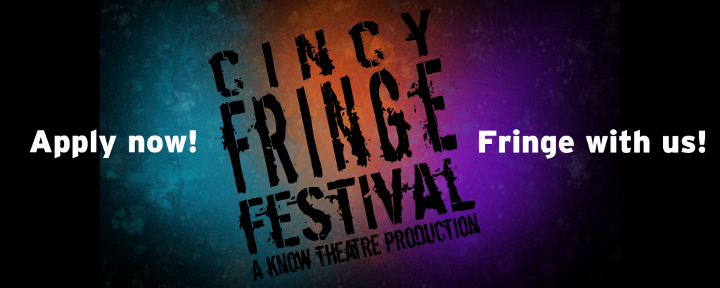 Apply now to the Cincy Fringe!